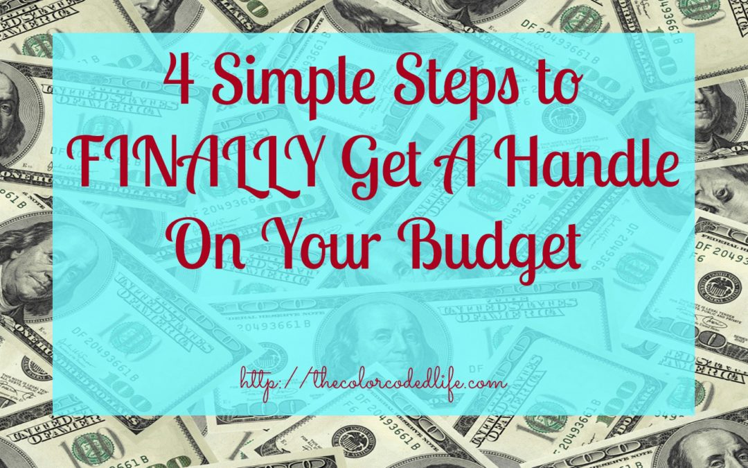 4 Simple Steps to FINALLY Get A Handle On Your Budget