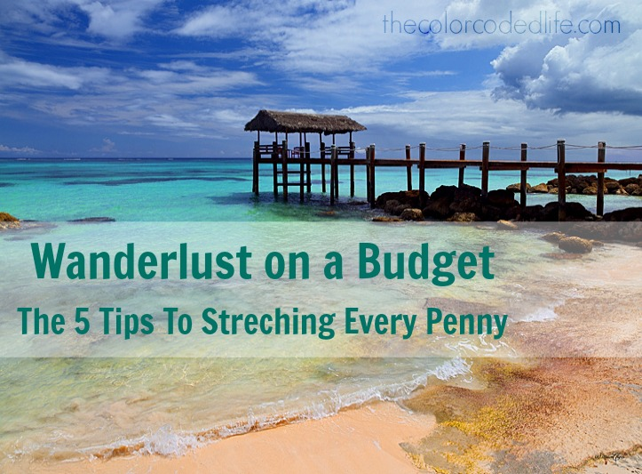Wanderlust On A Budget – The 5 Tips to Stretching Every Penny (Part II)