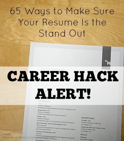 CAREER HACK ALERT! 65 Ways to Make Sure Your Resume is the Stand Out
