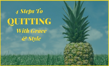 The 4 Steps To Quitting With Grace and Style