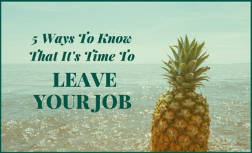 5 Ways To Know That It's Time To Leave Your Job