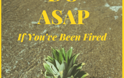 [#CareerGoals] The 5 Things To Do ASAP If You've Been Fired