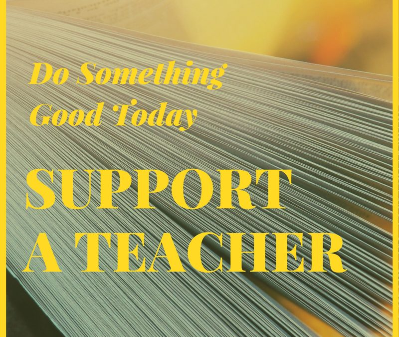 Do Something Good Today & Support A Teacher